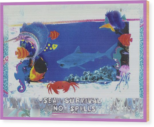 Sea Survival No Spills Wood Print