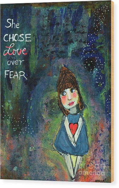 She Chose Love Over Fear Wood Print