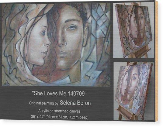 She Loves Me 140709 Wood Print