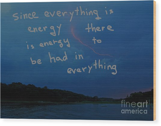 Since Energy Is Everything There Is Energy To Be Had In Everything Wood Print