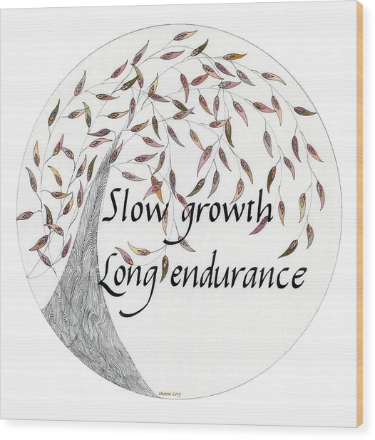 Slow Growth. Long Endurance. Wood Print