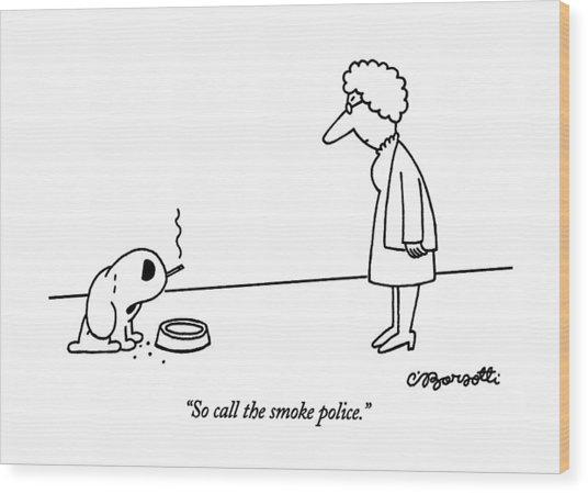 So Call The Smoke Police Wood Print