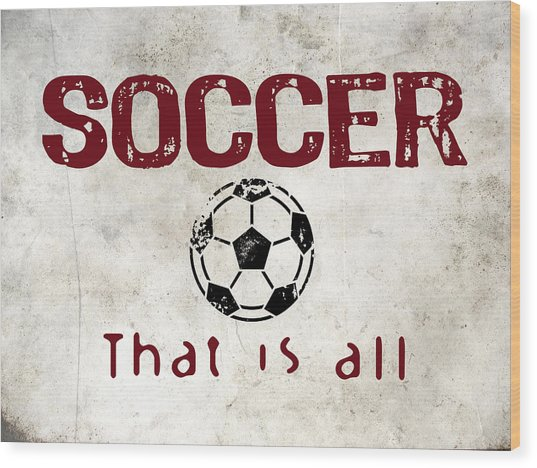 Soccer That Is All Wood Print