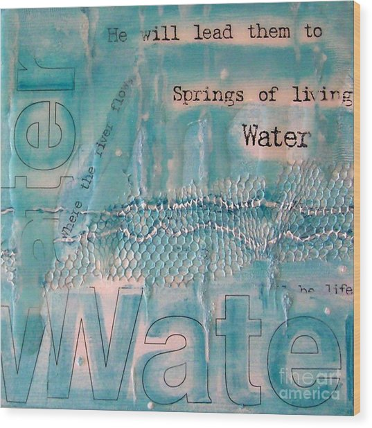 Springs Of Living Water Wood Print