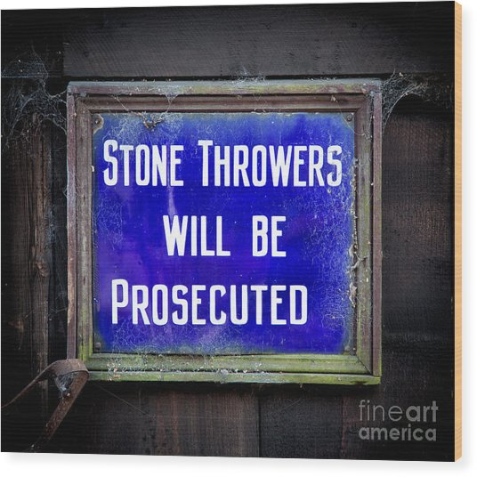 Stone Throwers Be Warned Wood Print