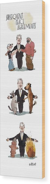 Subsequent Peace Agreements Wood Print by Barry Blitt