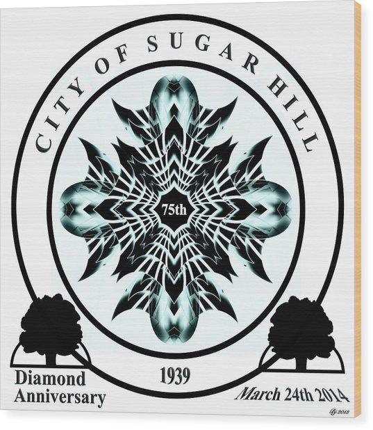 Sugar Hill Ga 75th Anniversary Wood Print