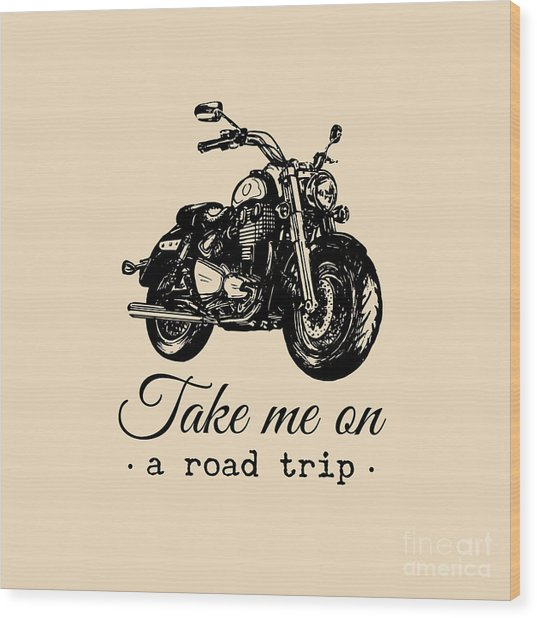 Take Me On A Road Trip Inspirational Wood Print