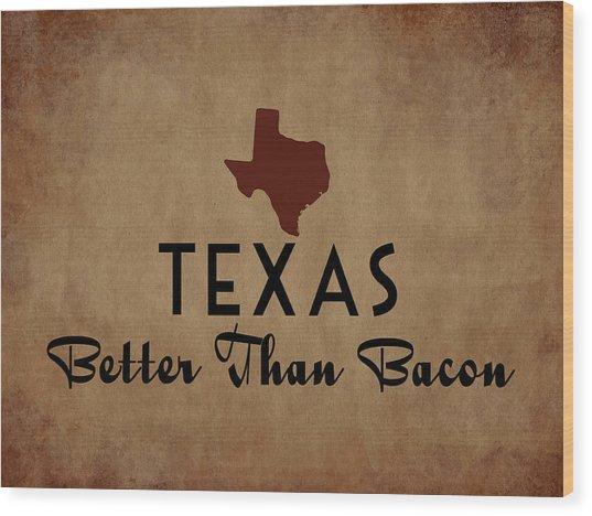Texas Better Than Bacon Wood Print by Flo Karp