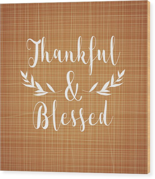 Thankful And Blessed Wood Print