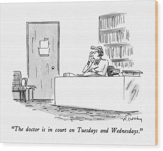 The Doctor Is In Court On Tuesdays And Wednesdays Wood Print