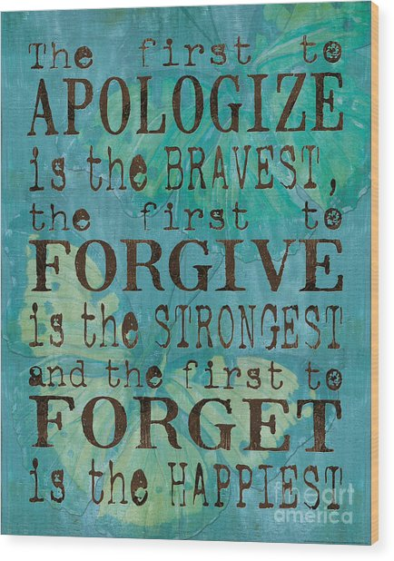 The First To Apologize Wood Print