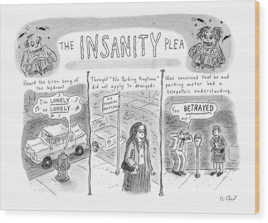 The Insanity Plea Wood Print