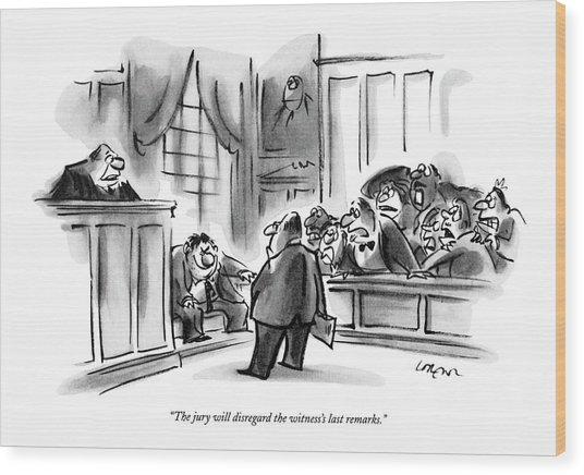 The Jury Will Disregard The Witness's Last Wood Print