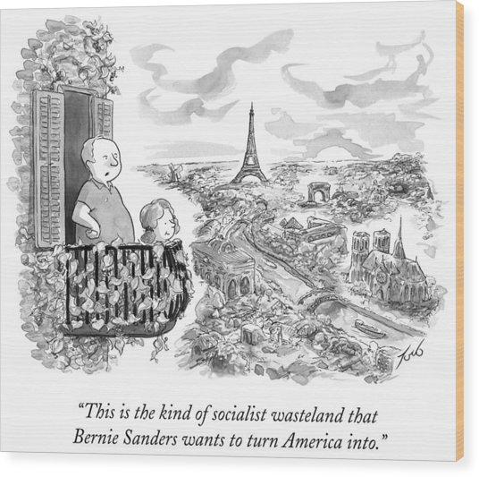 The Kind Of Socialist Wasteland That Bernie Wood Print