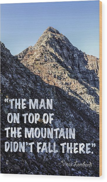 The Man On Top Of The Mountain Didn't Fall There Wood Print