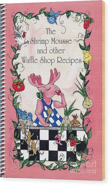 The Shrimp Moose And Other Waffle Shop Recipes Cookbook Calvary Church Memphis Tn Wood Print