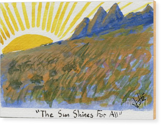 The Sun Shines For All Wood Print