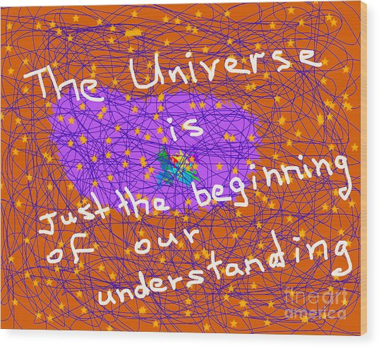 The Universe Is Just The Beginning Of Our Understanding Wood Print