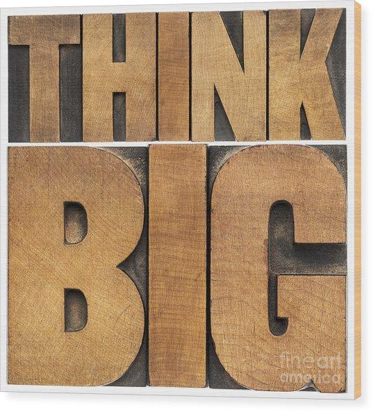 Think Big In Wood Type Wood Print