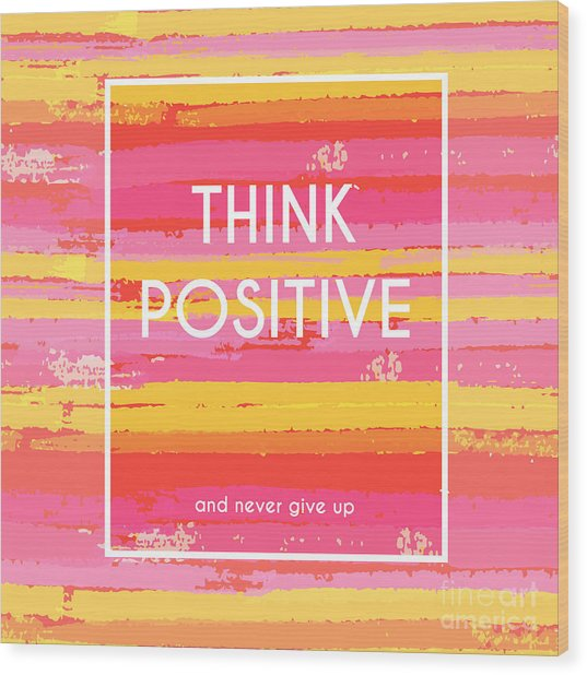 Think Positive Motivation Poster Wood Print by Artulina
