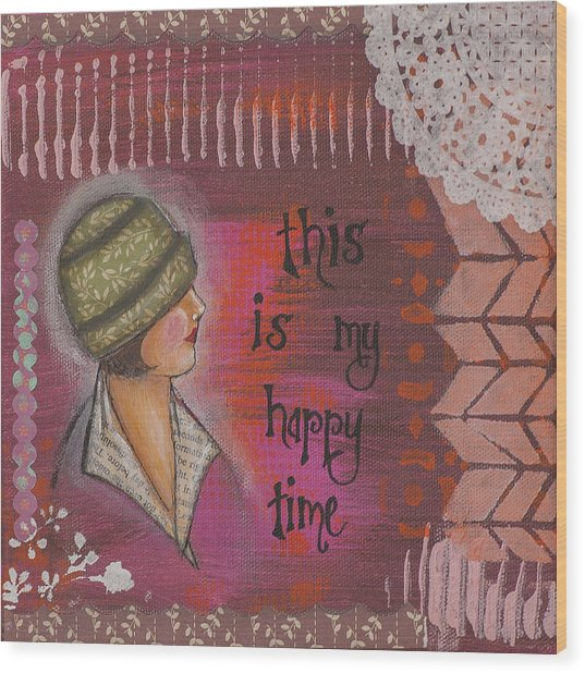 This Is My Happy Time Cheerful Inspirational Art Wood Print