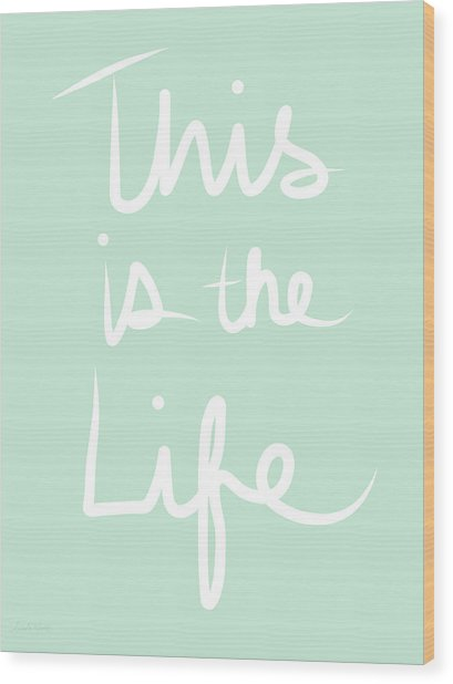 This Is The Life Wood Print