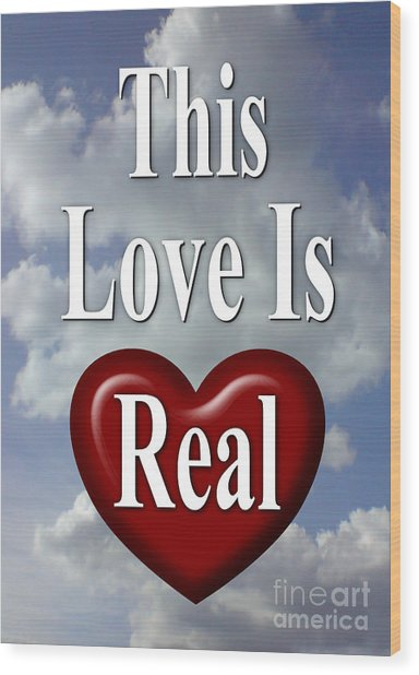 This Love Is Real Wood Print