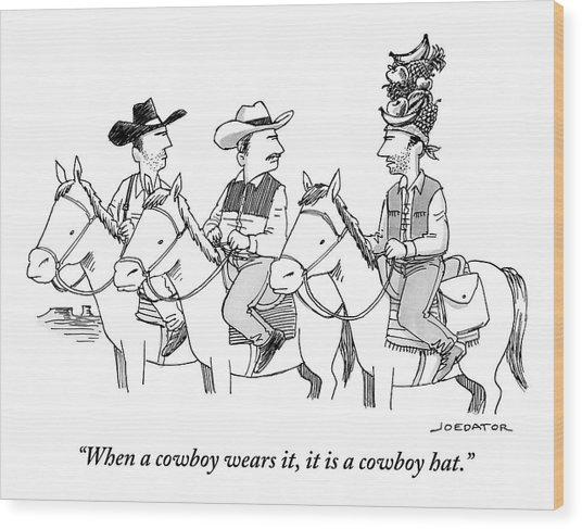 When A Cowboy Wears It, It Is A Cowboy Hat Wood Print