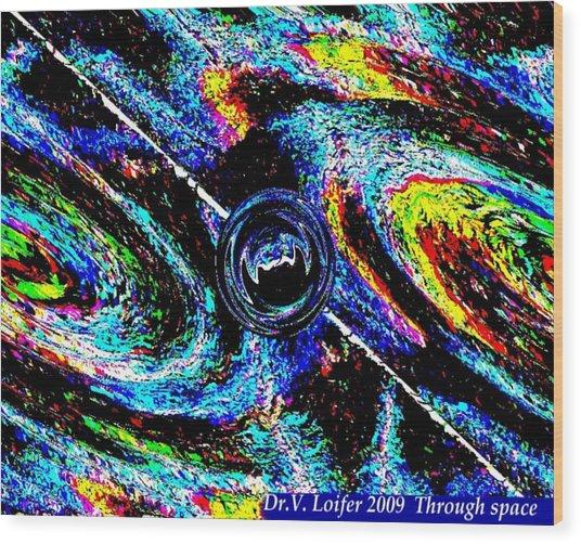 Through Space Wood Print by Dr Loifer Vladimir