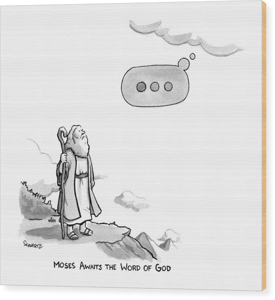 Title: Moses Awaits The Word Of God Moses Looks Wood Print