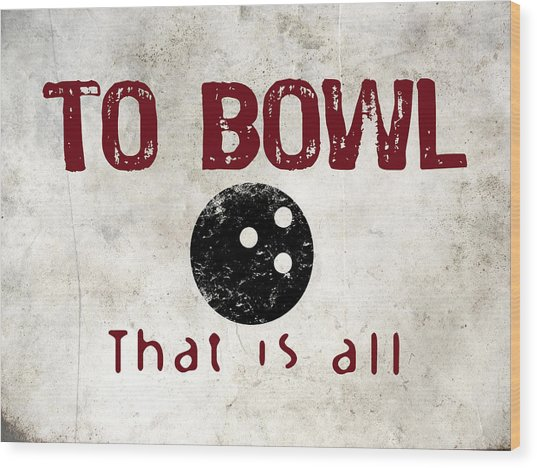 To Bowl That Is All Wood Print by Flo Karp