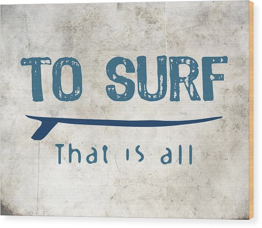 To Surf That Is All Wood Print by Flo Karp