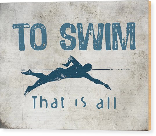 To Swim That Is All Wood Print by Flo Karp