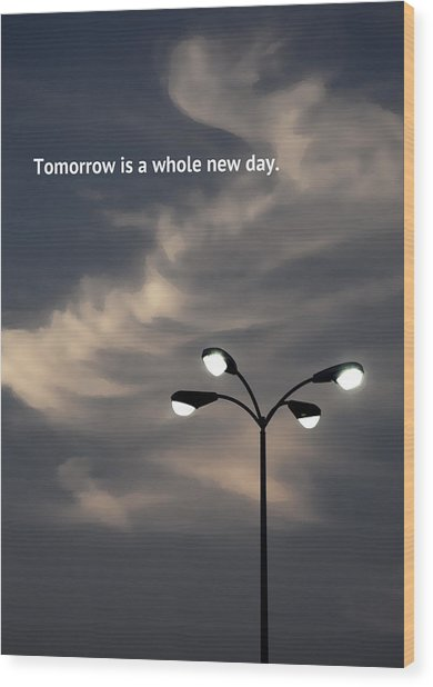 Tomorrow Is A Whole New Day Wood Print