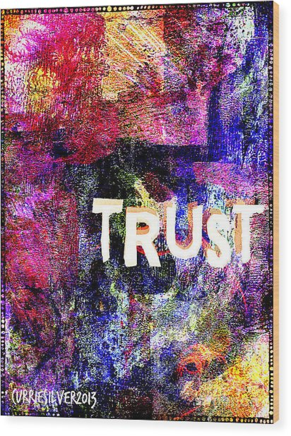 Trust Wood Print by Currie Silver