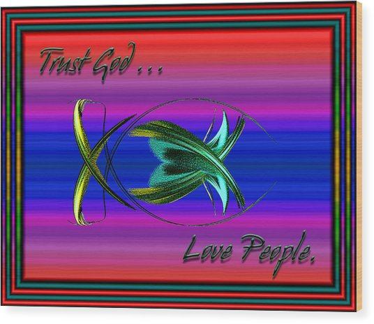 Trust God - Love People Wood Print