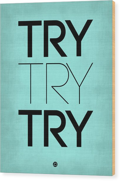 Try Try Try Poster Blue Wood Print