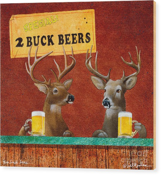 Two Buck Beers... Wood Print