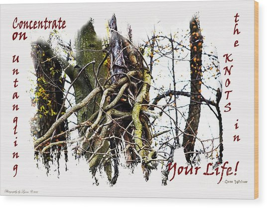 Untangle Your Knots Wood Print