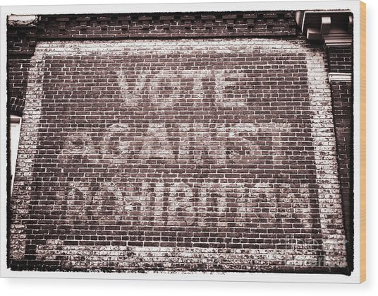 Vote Against Prohibition II Wood Print by John Rizzuto