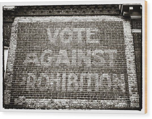 Vote Against Prohibition IIi Wood Print by John Rizzuto