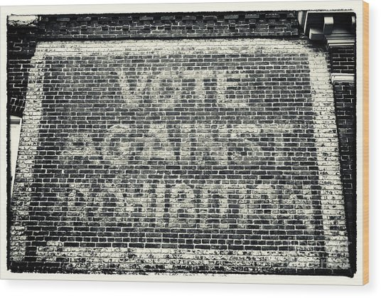 Vote Against Prohibition Iv Wood Print by John Rizzuto
