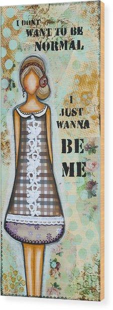 Wanna Be Me Inspirational Mixed Media Folk Art  Wood Print