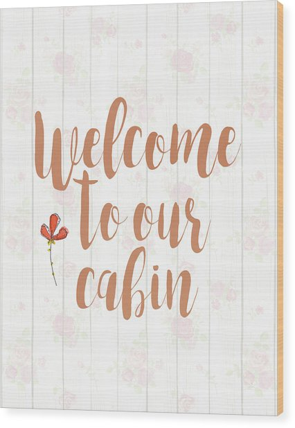 Welcome To Our Cabin Wood Print