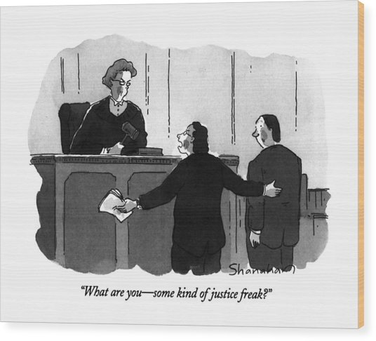 What Are You - Some Kind Of Justice Freak? Wood Print