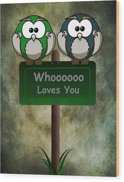 Whoooo Loves You  Wood Print