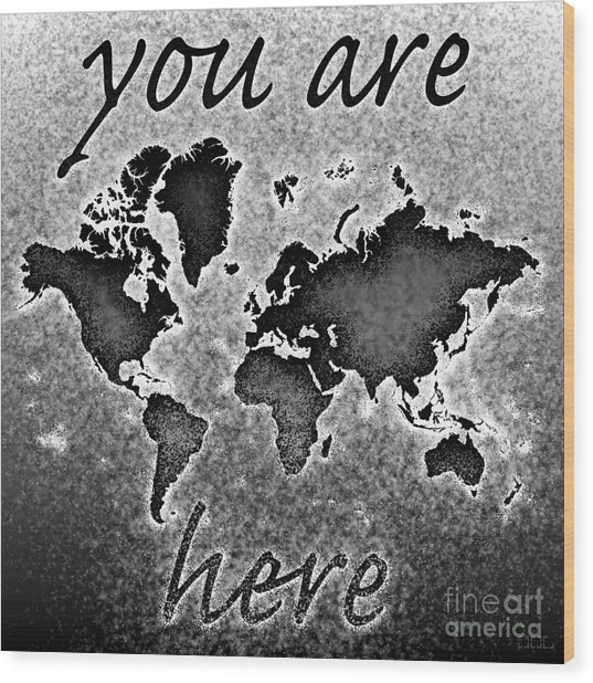 World Map You Are Here Novo In Black And White Wood Print