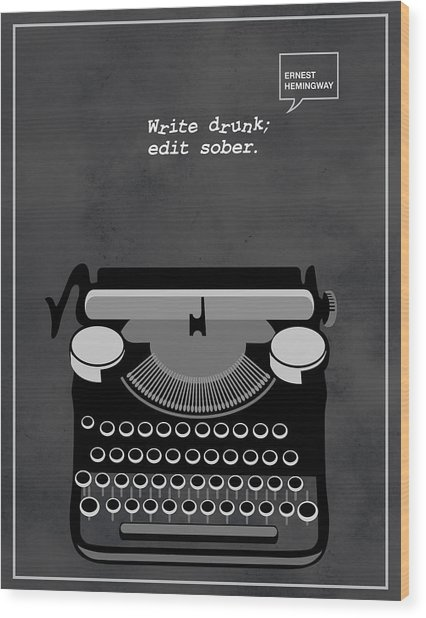 Write Drunk Edit Sober Wood Print