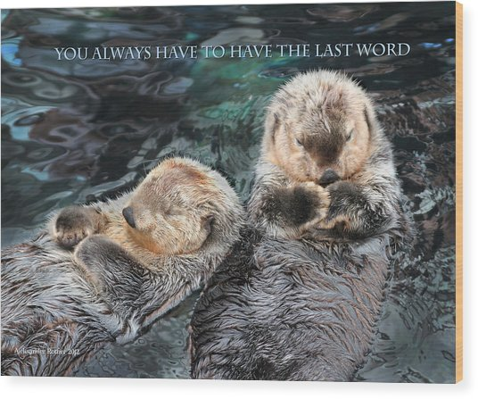 You Always Have To Have The Last Word W/title Wood Print